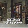 Yesterday Never Comes