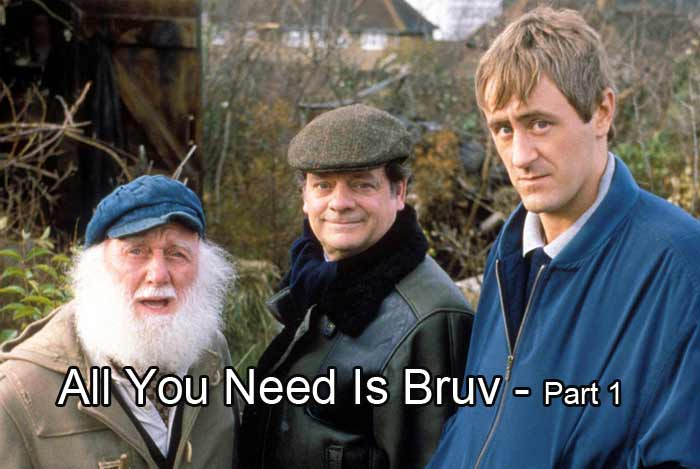 All You Need Is Bruv - part 1
