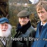All You Need Is Bruv part 4