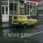 It Never Rains…