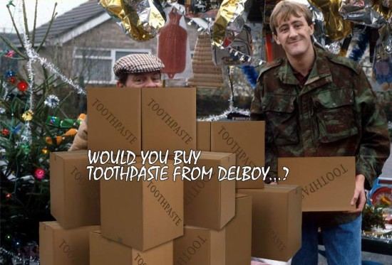 Would you buy Toothpaste from Del Boy?